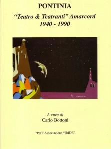 """PONTINIA """"teatro & teatranti"""" Amarcord 1940 - 1990 di Carlo Bottoni per l'Associazione culturale """"IRIDE"""""""